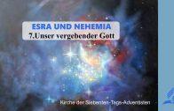 7.UNSER VERGEBENDER GOTT – ESRA UND NEHEMIA | Pastor Mag. Kurt Piesslinger