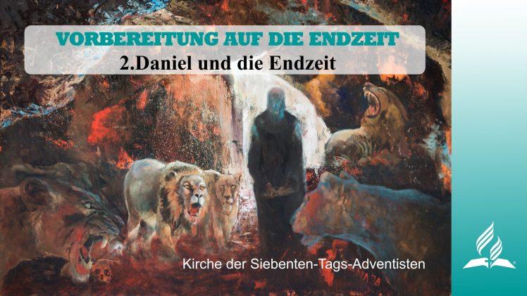 2.DANIEL UND DIE ENDZEIT – VORBEREITUNG AUF DIE ENDZEIT | Pastor Mag. Kurt Piesslinger