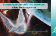 8.BETE DEN SCHÖPFER AN – VORBEREITUNG AUF DIE ENDZEIT | Pastor Mag. Kurt Piesslinger