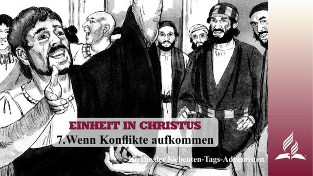 7.WENN KONFLIKTE AUFKOMMEN – EINHEIT IN CHRISTUS   Pastor Mag. Kurt Piesslinger