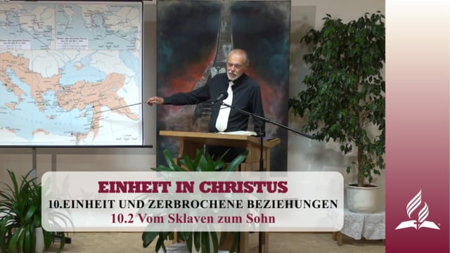 10.2 Vom Sklaven zum Sohn – EINHEIT UND ZERBROCHENE BEZIEHUNGEN   Pastor Mag. Kurt Piesslinger