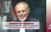 12.5 Organisieren für die Mission – GEMEINDEORGANISATION UND EINHEIT | Pastor Mag. Kurt Piesslinger