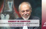 13.5 Leben auf der neuen Erde – ENDGÜLTIGE WIEDERHERSTELLUNG DER EINHEIT | Pastor Mag. Kurt Piesslinger