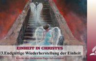 13.ENDGÜLTIGE WIEDERHERSTELLUNG DER EINHEIT – EINHEIT IN CHRISTUS | Pastor Mag. Kurt Piesslinger
