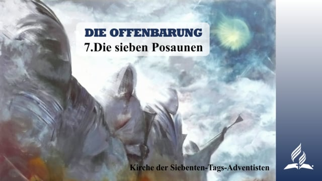 7.DIE SIEBEN POSAUNEN – DIE OFFENBARUNG   Pastor Mag. Kurt Piesslinger
