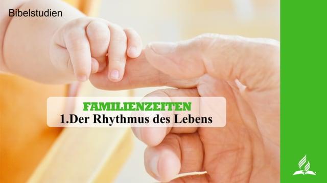 1.DER RHYTHMUS DES LEBENS – FAMILIENZEITEN | Pastor Mag. Kurt Piesslinger