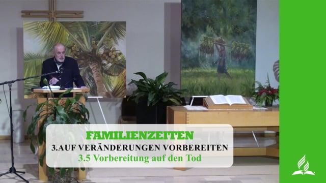 3.5 Vorbereitung auf den Tod – AUF VERÄNDERUNGEN VORBEREITET   Pastor Mag. Kurt Piesslinger