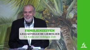 6.4 Liebe zur richtigen Zeit – DAS KÖNIGLICHE LIEBESLIED   Pastor Mag. Kurt Piesslinger