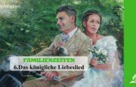 6.DAS KÖNIGLICHE LIEBESLIED – FAMILIENZEITEN | Pastor Mag. Kurt Piesslinger