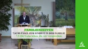 7.5 Die Liebe leben, die wir versprechen – SCHLÜSSEL ZUR EINHEIT IN DER FAMILIE | Pastor Mag. Kurt Piesslinger