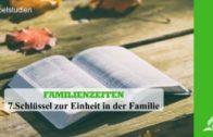 7.SCHLÜSSEL ZUR EINHEIT IN DER FAMILIE – FAMILIENZEITEN | Pastor Mag. Kurt Piesslinger