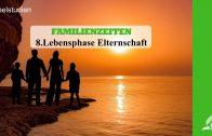 8.LEBENSPHASE ELTERNSCHAFT – FAMILIENZEITEN | Pastor Mag. Kurt Piesslinger