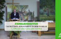 7.2 Durch seine Liebe eins werden – SCHLÜSSEL ZUR EINHEIT IN DER FAMILIE | Pastor Mag. Kurt Piesslinger