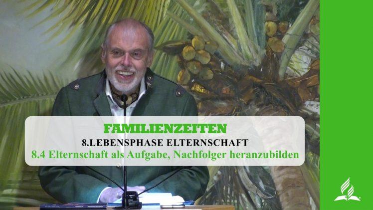 8.4 Elternschaft als Aufgabe, Nachfolger heranzubilden – LEBENSPHASE ELTERNSCHAFT | Pastor Mag. Kurt Piesslinger