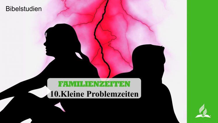 10.KLEINE PROBLEMZEITEN – FAMILIENZEITEN | Pastor Mag. Kurt Piesslinger