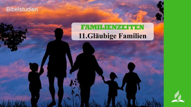 11.GLÄUBIGE FAMILIEN – FAMILIENZEITEN   Pastor Mag. Kurt Piesslinger