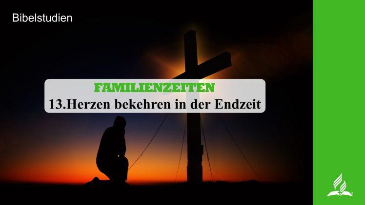 13.HERZEN BEKEHREN IN DER ENDZEIT – FAMILIENZEITEN | Pastor Mag. Kurt Piesslinger