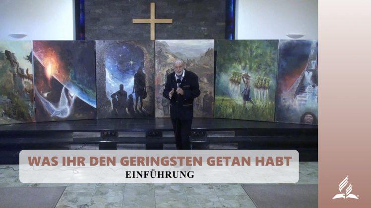 Einführung – WAS IHR DEN GERINGSTEN GETAN HABT | Pastor Mag. Kurt Piesslinger