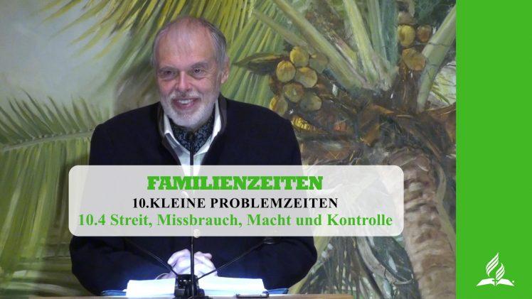 10.4 Streit, Missbrauch, Macht und Kontrolle – KLEINE PROBLEMZEITEN   Pastor Mag. Kurt Piesslinger