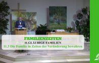 11.3 Die Familie in Zeiten der Veränderung bewahren – GLÄUBIGE FAMILIEN | Pastor Mag. Kurt Piesslinger
