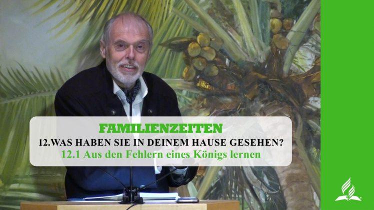12.1 Aus den Fehlern eines Königs lernen – WAS HABEN SIE IN DEINEM HAUSE GESEHEN?   Pastor Mag. Kurt Piesslinger