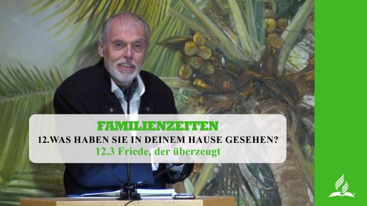 12.3 Friede, der überzeugt – WAS HABEN SIE IN DEINEM HAUSE GESEHEN? | Pastor Mag. Kurt Piesslinger