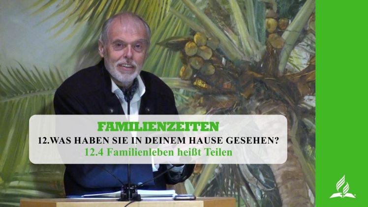 12.4 Familienleben heißt Teilen – WAS HABEN SIE IN DEINEM HAUSE GESEHEN?   Pastor Mag. Kurt Piesslinger