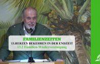13.2 Familien-Wiedervereinigung – HERZEN BEKEHREN IN DER ENDZEIT   Pastor Mag. Kurt Piesslinger