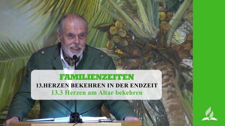 13.3 Herzen am Altar bekehren – HERZEN BEKEHREN IN DER ENDZEIT   Pastor Mag. Kurt Piesslinger