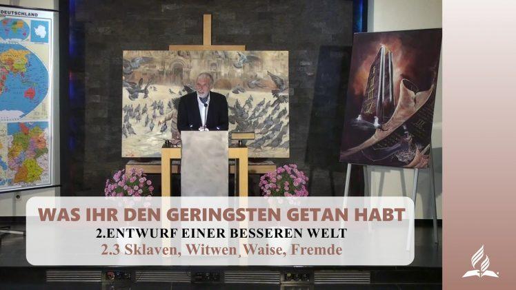 2.3 Sklaven, Witwen¸Waise, Fremde – ENTWURF EINER BESSEREN WELT | Pastor Mag. Kurt Piesslinger