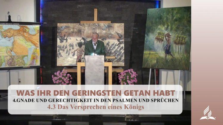 4.3 Das Versprechen eines Königs – GNADE UND GERECHTIGKEIT IN DEN PSALMEN UND SPRÜCHEN   Pastor Mag. Kurt Piesslinger