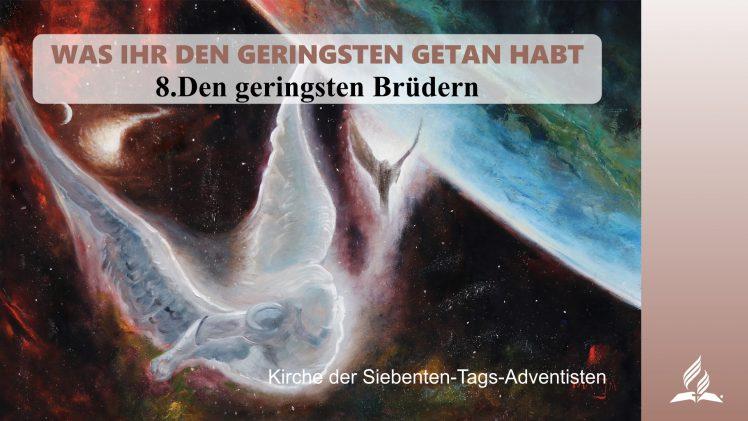 8.DEN GERINGSTEN BRÜDERN – WAS IHR DEN GERINGSTEN GETAN HABT | Pastor Mag. Kurt Piesslinger