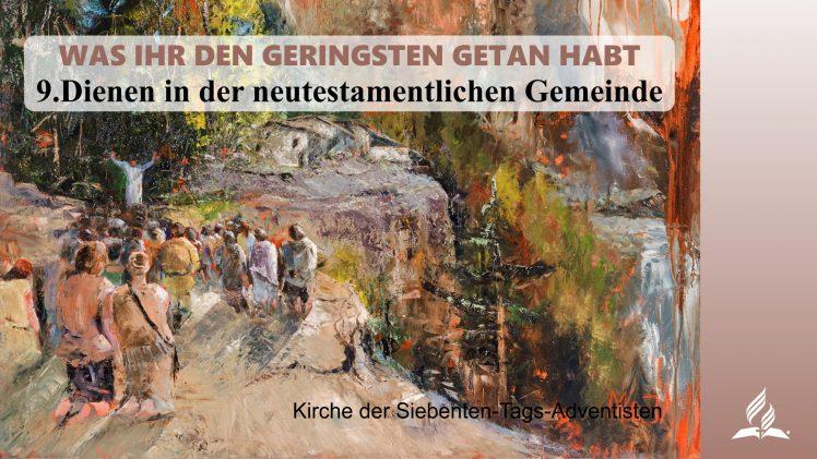 9.DIENEN IN DER NEUTESTAMENTLICHEN GEMEINDE – WAS IHR DEN GERINGSTEN GETAN HABT | Pastor Mag. Kurt Piesslinger