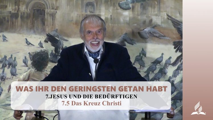 7.5 Das Kreuz Christi – JESUS UND DIE BEDÜRFTIGEN | Pastor Mag. Kurt Piesslinger