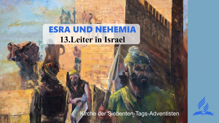13.LEITER IN ISRAEL – ESRA UND NEHEMIA | Pastor Mag. Kurt Piesslinger