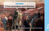 2.VON JERUSALEM NACH BABYLON – DANIEL  | Pastor Mag. Kurt Piesslinger