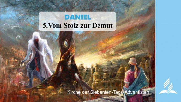 5.VOM STOLZ ZUR DEMUT – DANIEL | Pastor Mag. Kurt Piesslinger