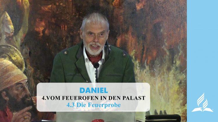 4.3 Die Feuerprobe – VOM FEUEROFEN IN DEN PALAST   Pastor Mag. Kurt Piesslinger