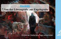 7.VON DER LÖWENGRUBE ZUR ENGELSGRUBE – DANIEL | Pastor Mag. Kurt Piesslinger