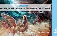 8.VOM AUFGEWÜHLTEN MEER ZU DEN WOLKEN DES HIMMELS – DANIEL | Pastor Mag. Kurt Piesslinger
