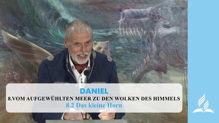 8.2 Das kleine Horn – VOM AUFGEWÜHLTEN MEER ZU DEN WOLKEN DES HIMMELS | Pastor Mag. Kurt Piesslinger