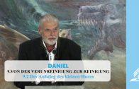 9.2 Der Aufstieg des kleinen Horns – VON DER VERUNREINIGUNG ZUR REINIGUNG   Pastor Mag. Kurt Piesslinger