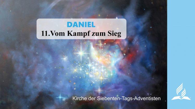 11.VOM KAMPF ZUM SIEG – DANIEL | Pastor Mag. Kurt Piesslinger