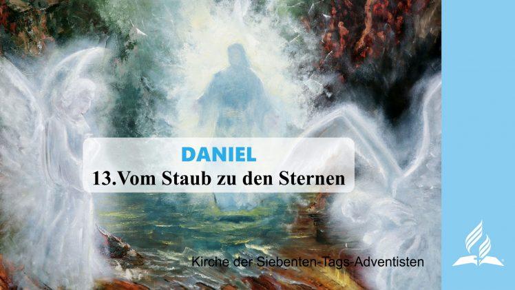 13.VOM STAUB ZU DEN STERNEN – DANIEL   Pastor Mag. Kurt Piesslinger