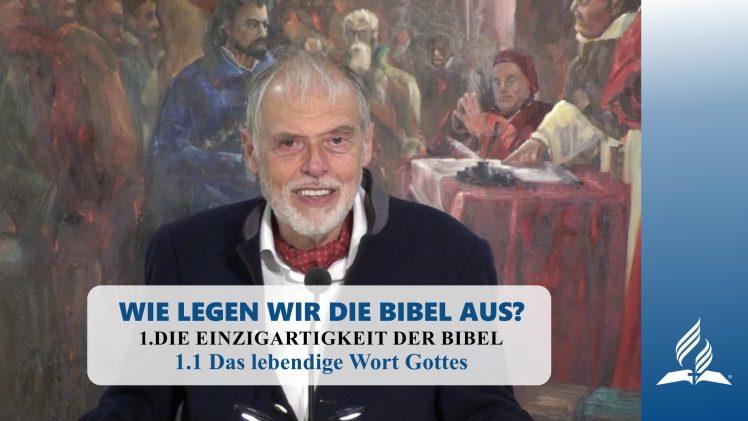 1.1 Das lebendige Wort Gottes – WIE LEGEN WIR DIE BIBEL AUS?   Pastor Mag. Kurt Piesslinger