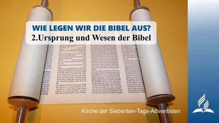 2.URSPRUNG UND WESEN DER BIBEL – WIE LEGEN WIR DIE BIBEL AUS?   Pastor Mag. Kurt Piesslinger