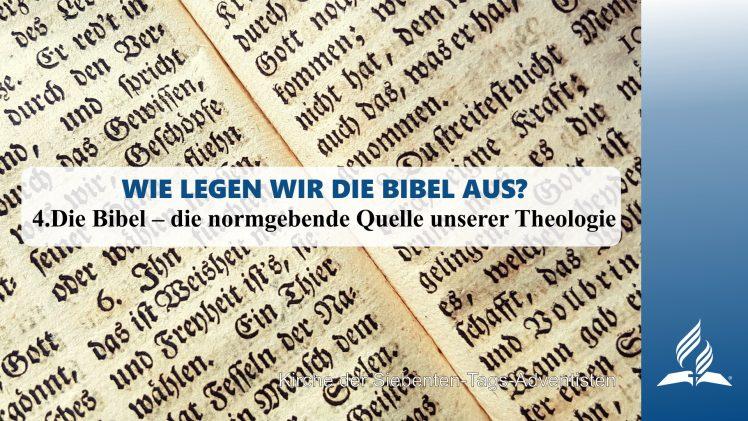 4.DIE BIBEL–DIE NORMGEBENDE QUELLE UNSERER THEOLOGIE – WIE LEGEN WIR DIE BIBEL AUS?   Pastor Mag. Kurt Piesslinger