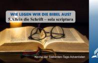 5.ALLEIN DIE SCHRIFT–SOLA SCRIPTURA – WIE LEGEN WIR DIE BIBEL AUS?   Pastor Mag. Kurt Piesslinger