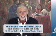 1.5 Die verändernde Kraft des Wortes Gottes – DIE EINZIGARTIGKEIT DER BIBEL   Pastor Mag. Kurt Piesslinger