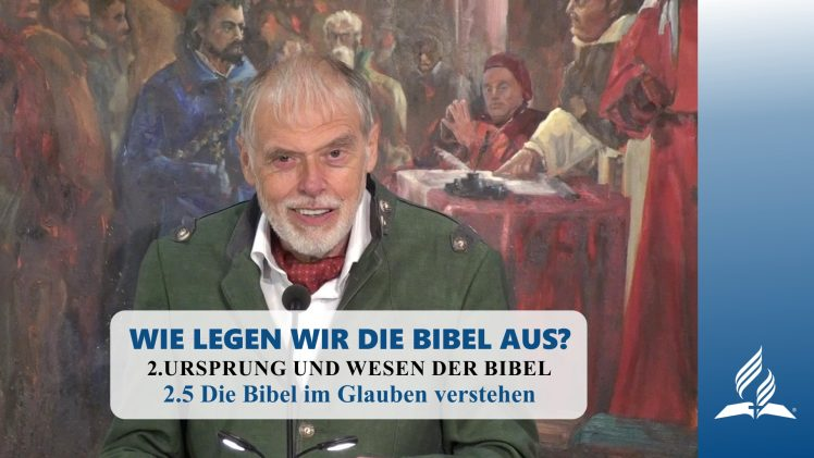 2.5 Die Bibel im Glauben verstehen – URSPRUNG UND WESEN DER BIBEL   Pastor Mag. Kurt Piesslinger